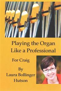 Playing the Organ Like a Professional: For Craig
