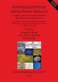 Making History Interactive. Computer Applications and Quantitative Methods in Archaeology (CAA). Proceedings of the 37th International Conference Will