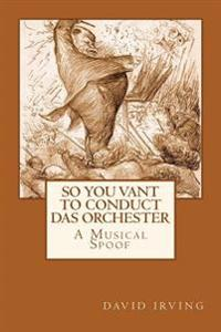 So You Vant to Conduct Der Orchester?