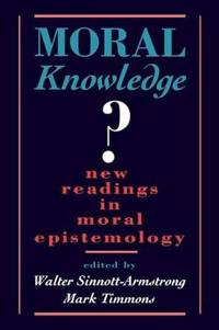 Moral Knowledge: New Readings in Moral Epistemology