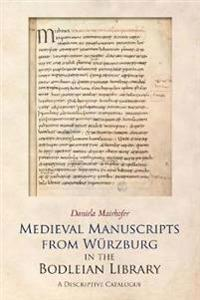 Medieval Manuscripts from Würzburg in the Bodleian Library, Oxford
