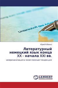 Literaturnyy Nemetskiy Yazyk Kontsa XX - Nachala XXI VV.