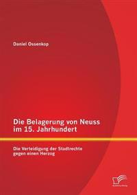 Die Belagerung Von Neuss Im 15. Jahrhundert