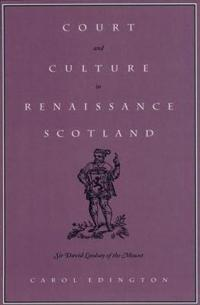 Court and Culture in Renaissance Scotland: Sir David Lindsay of the Mount