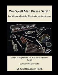 Wie Spielt Man Dieses Gerät? Die Wissenschaft Der Musikalische Darbietung Band 3: Daten & Diagramme Für Wissenschaft Labor