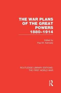 The War Plans of the Great Powers 1880-1914