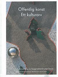 Offentlig konst - Ett kulturarv : Tillsyn och förvaltning av byggnadsanknuten konst