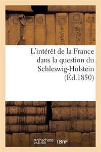 L'Interet de la France Dans La Question Du Schleswig-Holstein; Suivi D'Un Apercu Historique