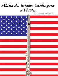 Musica DOS Estados Unidos Para a Flauta: 10 Cancoes Patrioticas