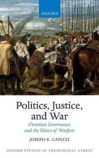 Politics, Justice, and War: Christian Governance and the Ethics of Warfare