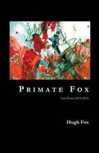 Primate Fox: Late Poems (2010?2011)