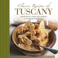 Classic Recipes of Tuscany: Traditional Food and Cooking in 25 Authentic Dishes