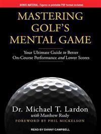 Mastering Golf's Mental Game: Your Ultimate Guide to Better On-Course Performance and Lower Scores