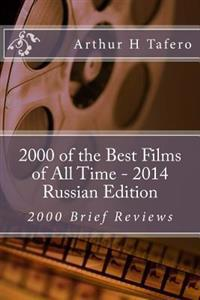 2000 of the Best Films of All Time - 2014 Russian Edition: 2000 Brief Reviews