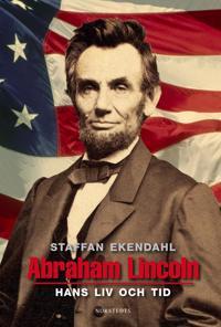 Abraham Lincoln : hans liv och tid