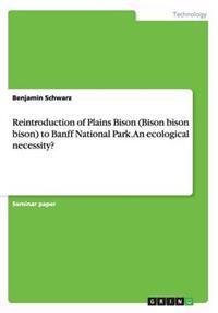 Reintroduction of Plains Bison (Bison Bison Bison) to Banff National Park. an Ecological Necessity?