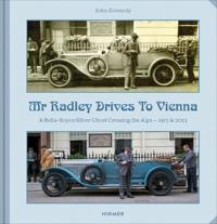 Mr. Radley Drives to Vienna: A Rolls-Royce Silver Ghost Crossing the Alps - 1913 & 2013