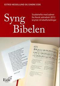 Syng Bibelen; studiehefte med salmer fra Norsk salmebok 2013 knyttet til bibelfortellinge - Sindre Eide, Estrid Hessellund   Ridgeroadrun.org