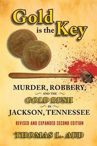 Gold Is the Key: Murder, Robbery, and the Gold Rush in Jackson, Tennessee