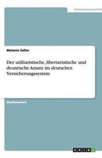 Der Utilitaristische, Libertaristische Und Deontische Ansatz Im Deutschen Versicherungssystem