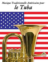 Musique Traditionnelle Americaine Pour Le Tuba: 10 Chansons Patriotiques Des Etats-Unis