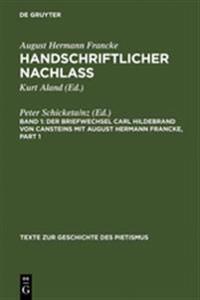 Der Briefwechsel Carl Hildebrand Von Cansteins Mit August Hermann Francke