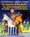 Ein Bisschen So Wie Martin - Das Große Kindergarten-Buch Für Herbst Und Sankt Martin: Mit 25 Bekannten Und Neuen Liedern Fürs Laternenfest, Vielen Ges
