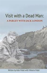 Visit with a Dead Man: A Parley with Jack London