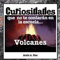 Volcanes: Curiosidades Que No Te Contaran En La Escuela...: Enciclopedia de Ciencia Para Ninos