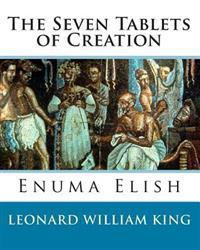 The Seven Tablets of Creation: Enuma Elish Complete