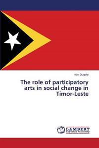 The Role of Participatory Arts in Social Change in Timor-Leste