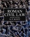 Roman Civil Law: Including the Twelve Tables, the Institutes of Gaius, the Rules of Ulpian & the Opinions of Paulus