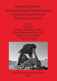Rendering Death - Ideological and archaeological speeches from recent prehistory (Iberia)