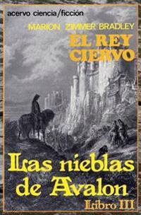 El Rey Ciervo: Libro 3 de Las Nieblas de Avalon
