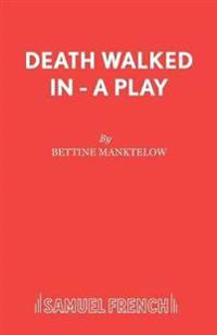 Death Walked in - A Play