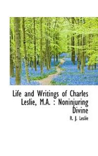 Life and Writings of Charles Leslie, M.A.