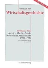 Arbeit - Macht - Markt. Industrieller Arbeitsmarkt 1900-1929