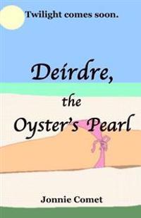 Deirdre, the Oyster's Pearl