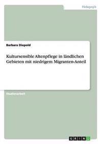 Kultursensible Altenpflege in Landlichen Gebieten Mit Niedrigem Migranten-Anteil