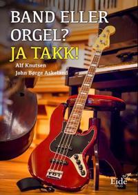 Band eller orgel? Ja takk! - Alf Knutsen, John Børge Askeland | Inprintwriters.org