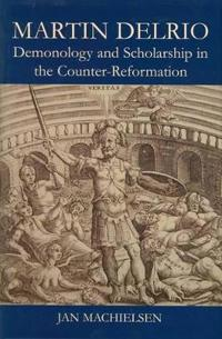 Martin Delrio: Demonology and Scholarship in the Counter-Reformation