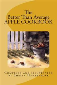 The Better Than Average Apple Cookbook