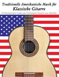 Traditionelle Amerikanische Musik Fur Klassische Gitarre: 10 Patriotischen Lieder Der Vereinigten Staaten Von Amerika