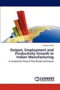 Output, Employment and Productivity Growth in Indian Manufacturing