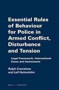 Essential Rules of Behaviour for Police in Armed Conflict, Disturbance and Tension: Legal Framework, International Cases and Instruments
