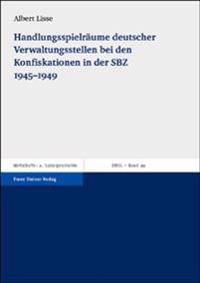 Handlungsspielraume Deutscher Verwaltungsstellen Bei Den Konfiskationen in Der Sbz 1945-1949: Zum Verhaltnis Zwischen Deutschen Verwaltungsstellen Und