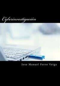 Cyberinvestigacion: Prevencion - Represion - Investigacion - Cybercriminologo