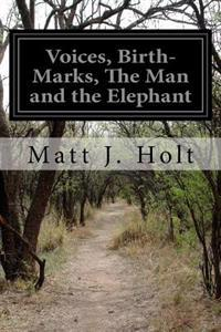 Voices, Birth-Marks, the Man and the Elephant