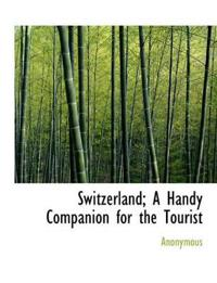 Switzerland; A Handy Companion for the Tourist