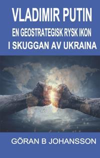 Vladimir Putin: En Geostrategisk Rysk Ikon. En Eurasisk Kontinent. En Rysk Supermakt. En Karismatisk Världsledare.